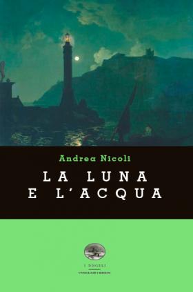 """Segnalazione de """"La luna e l'acqua"""" di Andrea Nicoli"""