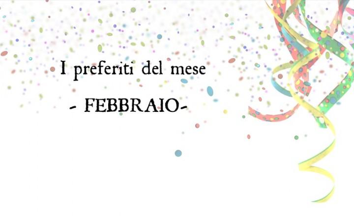 I PREFERITI DEL MESE | Febbraio 2016