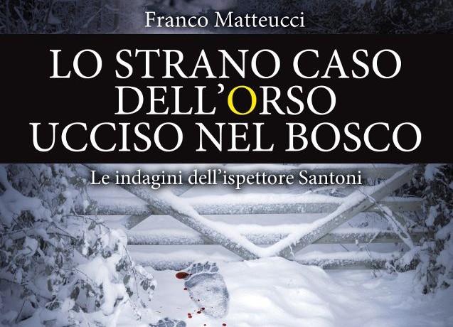 """Recensione de """"Lo strano caso dell'orso ucciso nel bosco"""" di Franco Matteucci"""