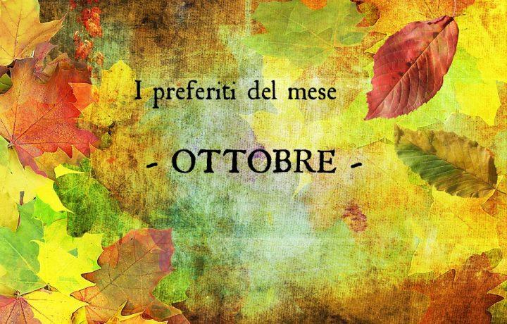 I PREFERITI DEL MESE | Ottobre 2016