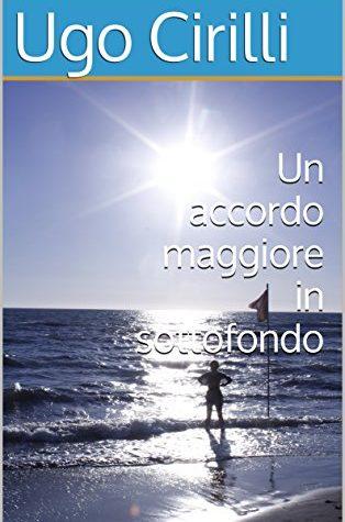 """Anteprima di """"Un accordo maggiore in sottofondo"""" di Ugo Cirilli"""